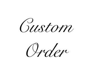 Custom Order- Reserved for Donna