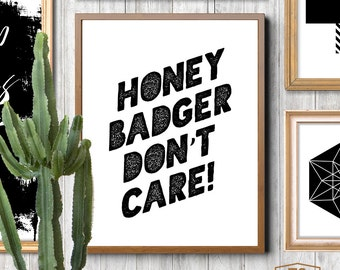 """Wall art """"Honey Badger Don't Care"""" printable fun inspirational print wall decor fun poster quote INSTANT DOWNLOAD"""