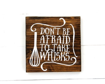 Don't Be Afraid To Take Whisks Rustic Sign | Kitchen Decor | Rustic Kitchen Decor | Farmhouse | Funny Sign | Housewarming | Kitchen Sign