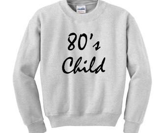Personalised Slogan Sweatshirt / Jumper Custom EIGHTIES CHILD Birthday Present