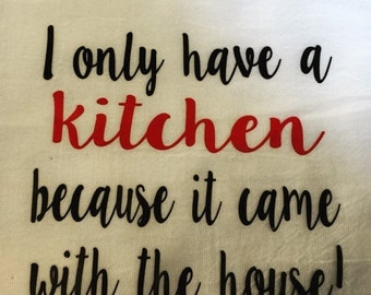 I only have a kitchen because... Tea Towel
