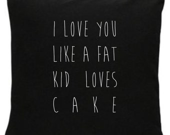I love you like a fat kid loves cake cushion cover