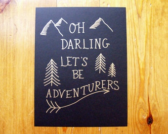 Oh Darling, Let's Be Adventurers - Hand Lettered Print
