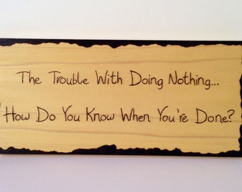 The trouble with doing nothing - funny wood sign - wood burned sign - pyrography