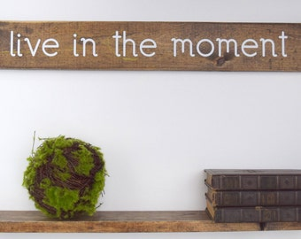 Inspiring Wood Sign – Wood Home Wall Décor – Popular Wood Sign Sayings – Live in the moment - Inspirational Wood Rustic Sign - Home Decor