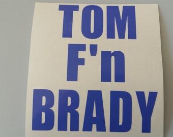 TOM F'n BRADY Vinyl Decal .. Free Shipping .. Patriots NFL  .. Yeti Window Car Laptop Wine Glass Beer Mug Coffee Cup Sticker