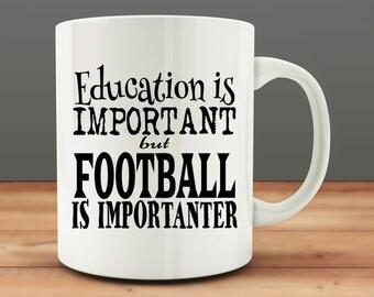 Education is Important but Football is Importanter Mug, funny football mug (M120)