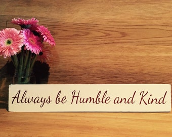 Always be humble and kind wooden decorative sign