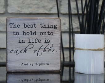 The best thing to hold onto in life is each other, Audrey Hepburn, wood block, romantic gift for her, anniversary gift, love quote,