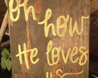"Oh How He Loves Us Wood Sign 11""x15"""