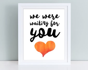 We were waiting for you wall art, baby print, inspirational quote for kids, watercolor sign, printable art, typography poster, nursery