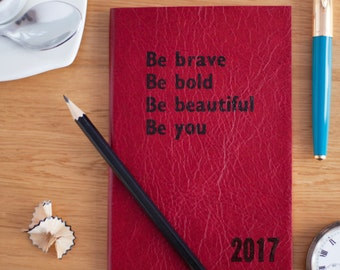 Personalised diary - 2017 diary in luxury leather. Be Brave, Bold, Beautiful, You - Hope House Press
