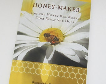 Bee Book, Honey-Maker: How the Honey Bee Worker Does What She Does, Honey Bee Book, Gift for Beekeeper, Gift for Gardener, Honey Bee Book