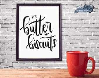 Handlettered You Butter My Biscuits Black & White Poster Print Typography, Southern Qutoe, Home Decor, Office Decor, Kentucky, Kitchen