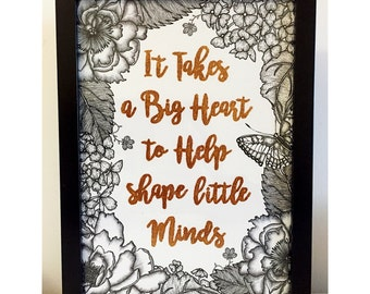 End of year Teachers Gift - It takes a big heart to help shape little minds print