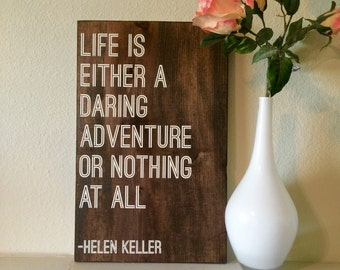 Life is either a daring adventure or nothing at all / wood sign / painted wood sign / inspirational quote