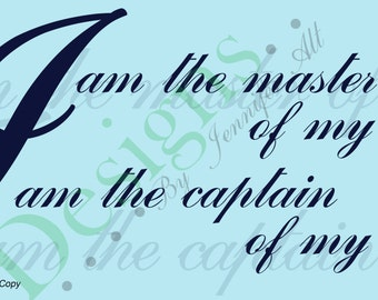 I am the Master of my Fate. I am the Captain of my Soul