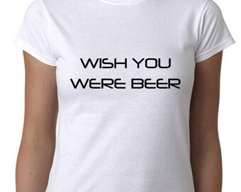 wish you were beer shirt womens clothing womens tshirt beer shirt beer tshirt beer t shirt beer t-shirt beer top tee funny shirt funny beer