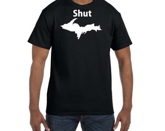Shut UP Michigan Peninsula White Logo T Shirt Pure Michigan Upper Peninsula Yooper Michigander Tee NEW U.P.
