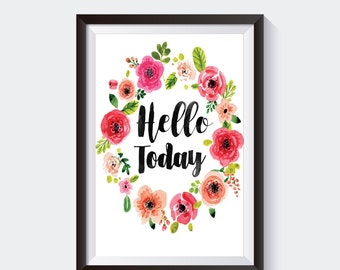 Hello Today Watercolor Printable, floral wreath quote print, flower circle quote printable, watercolor flowers, colorful quote download