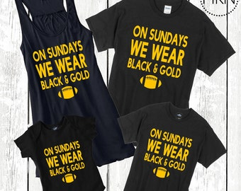 On Sundays We Wear Black and Gold, Family Footbal Shirts, Steelers Shirts, Pittsburgh Steelers