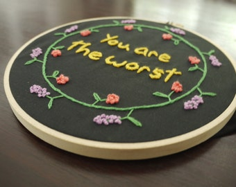 You are the Worst Embroidery Hoop
