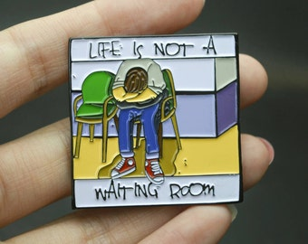 Life Is Not A Waiting Room Enamel Pin