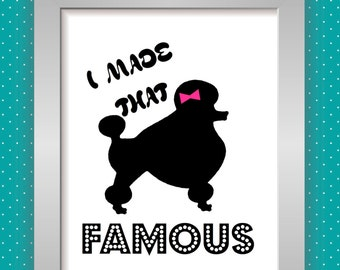 I Made that...Famous PRINTABLE Poster 8x11 DOWNLOADABLE, Art Decor, Taylor Swift, Humor