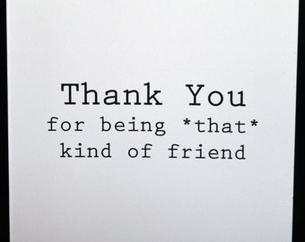 Thank you for being that kind of freind