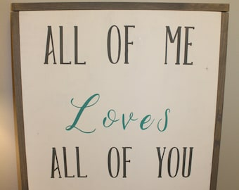 All of Me Loves All of You- Wooden Sign