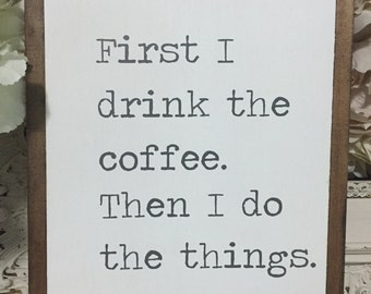 Framed Wood Sign - First I Drink The Coffe. Then I Do The Things