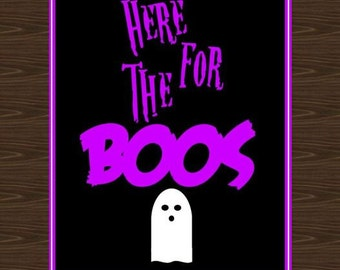 Here for the Boos Print, Halloween Print, 8.5x11