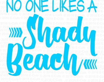 No One Likes a Shady Beach SVG DXF Digital Download Vinyl Cut File JPEG Printable T Shirt Design Cut File Sea Beach Vacation Summer Sand