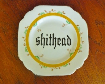 Shithead hand painted vintage bone china bread and butter plate with hanger recycled humor decor display