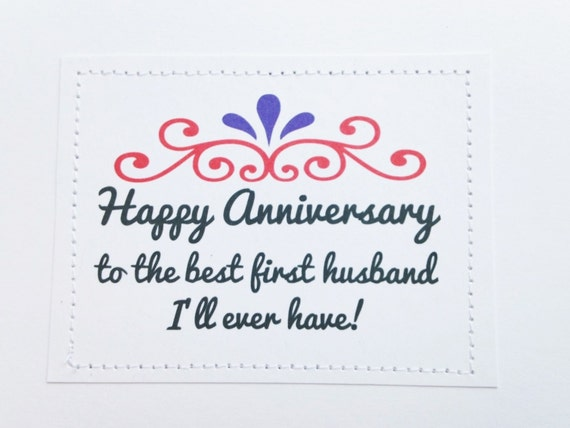 Smart ass anniversary card. To the best first husband Ill ever have.