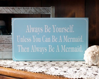 Always be Yourself unless you can be a Mermaid Sign, Mermaid decor, Coastal Decor, Beach Sign, Mermaid Saying, Painted Wood, Whimsical