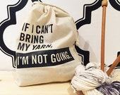 Knitting Project Bag - If I Can't Bring My Yarn I'm Not Going