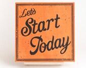 "Start Today Wood Screenprint 6"""