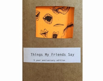 Things My Friends Say // Illustrated Quotes // ZINE // 5 Year Anniversary Edition