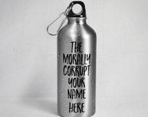 RHOBH - Custom - The Morally Corrupt Your Name Here? Stainless Steel  Water Bottle w/ Straw Top - Silver or White