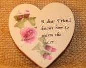 A Dear Friend Hand Painted wooden Heart magnet,