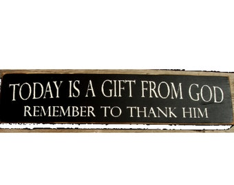 Today is a gift from God remember to thank him primitive wood sign