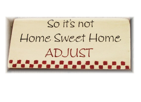 So it's not Home Sweet Home ADJUST primitive wood sign