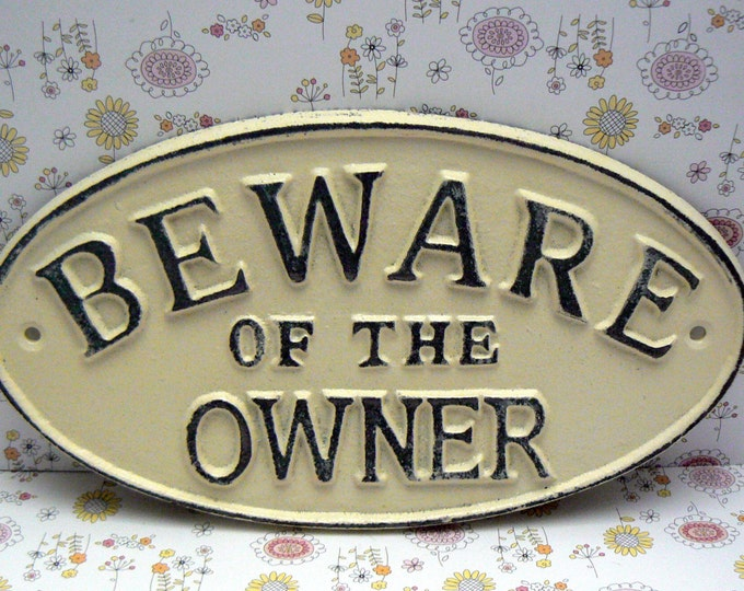 Beware of the Owner Oval Cast Iron Sign Painted Creamy Off White Ecru Wall Gate Fence Door Decor Plaque Shabby Chic Style Distressed