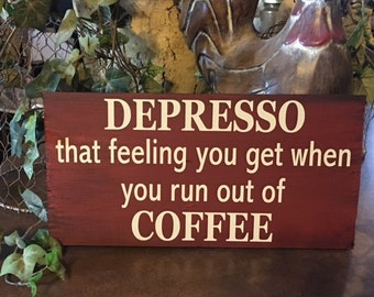 Wood sign coffee depresso shabbie primitive country  sign funny  sign chalk paint made in the USA rustic wood sign quote