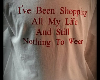 I've Been Shopping My Entire Life Good Humor T Shirt Gift  Special Birthday Gift Small to 3XL  Custom Designs or Colours
