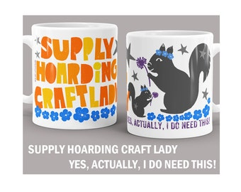 Supply Hoarding Craft Lady, Funny Mug, Craft Supply, Gift for Crafter, Coffe Cup, Funny Gift, Supply, Sewing Room Mug, Scrapbook Supply