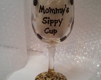 Hand Painted Wine Glasses ~ Mommy's Sippy Cup