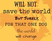 Saving one Dog makes a Difference Charity Art Print