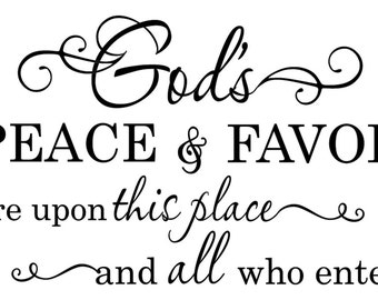 God's Peace and Favor are upon this place and all who enter - Vinyl Wall Decal